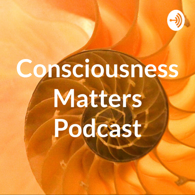 Consciousness Matters Podcast