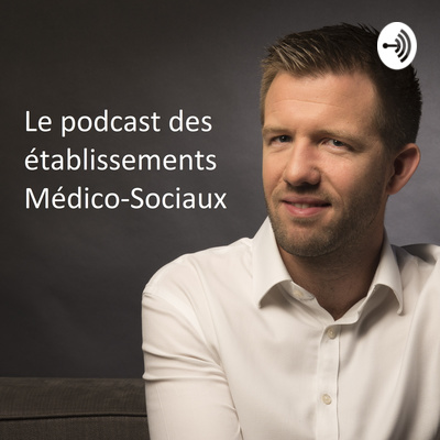 Le Podcast Des Établissements Médico-sociaux