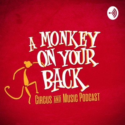 A Monkey on Your Back: Circus and Music Podcast