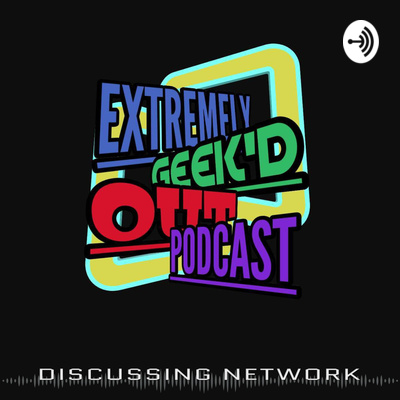 Extremely Geek'd Out Podcast