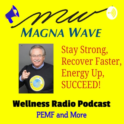 Magna Wave Pemf Wellness Radio Podcast A Podcast On Anchor
