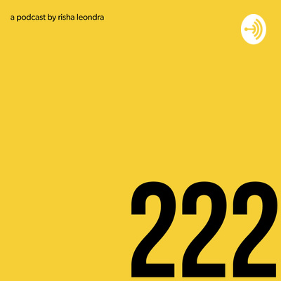 222: a podcast by risha leondra