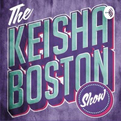 The Keisha Boston Show