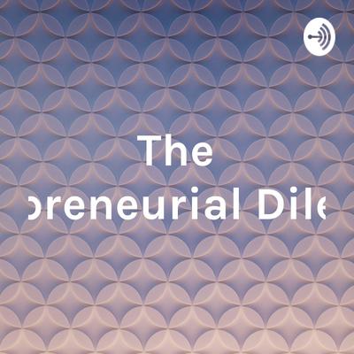 The Entrepreneurial Dilemma