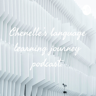 Chenelle's language learning journey podcast.