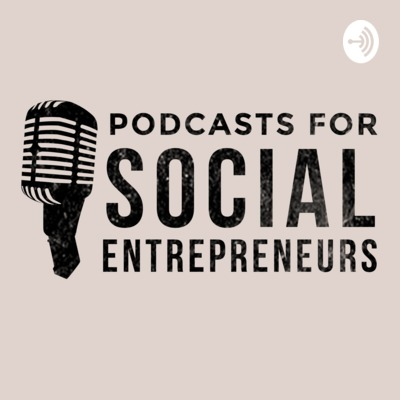 Podcasts for Social Entrepreneurs