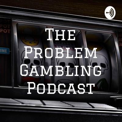 The Problem Gambling Podcast