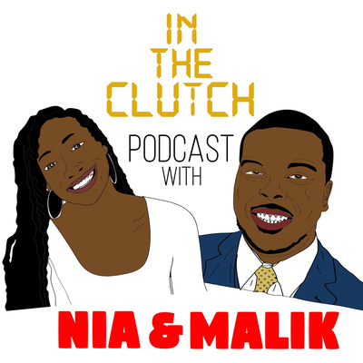 In The Clutch Podcast With Nia & Malik