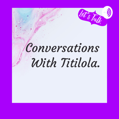 Conversations With Titilola.