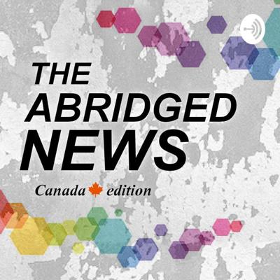 The Abridged News: Canada Edition