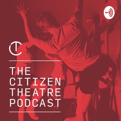 The Citizen Theatre Podcast