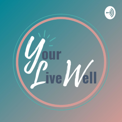 Your Live Well Podcast