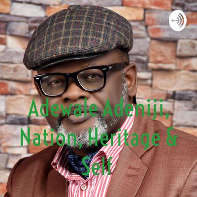 Adewale Adeniji, Nation, Heritage & Self