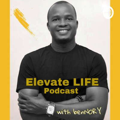Elevate - LIFE, Podcast with benNORY