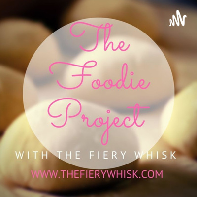The Foodie Project with The Fiery Whisk