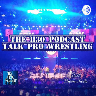 The 1130 Podcast Talk Pro Wrestling
