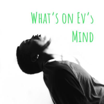 What's on Ev's Mind