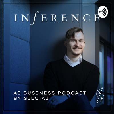 Inference: AI business podcast by Silo.AI