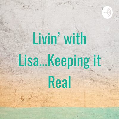 Livin' with Lisa...Keeping it Real