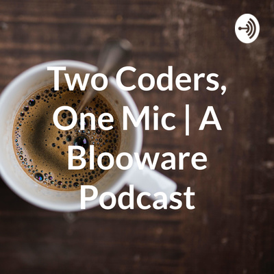 Two Coders, One Mic | A Blooware Podcast