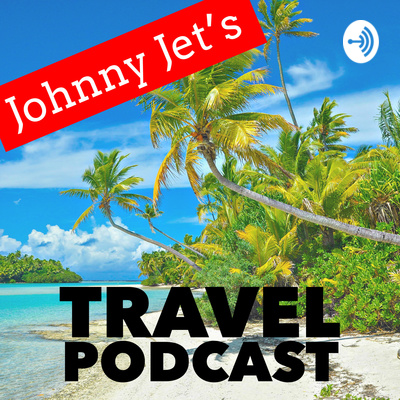 Johnny Jet's Travel Podcast