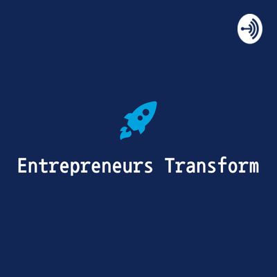 Entrepreneurs Transform