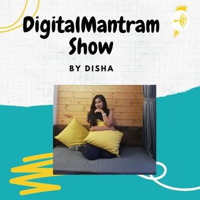 Digital Mantram Show | Digital Marketing podcast  By Disha