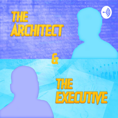 The Architect and The Executive