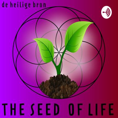 The Seed of Life - De Heilige Bron