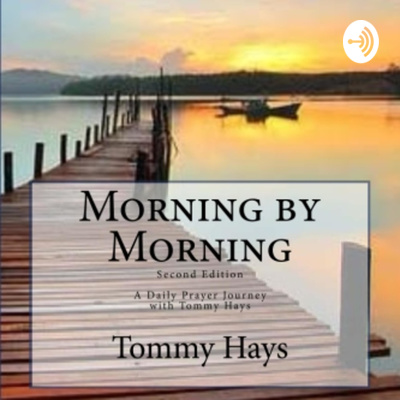Morning by Morning with Tommy Hays, Daily Prayer Journey