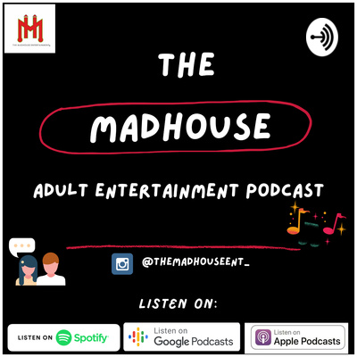 The Madhouse Adult Entertainment Podcast 🎙️