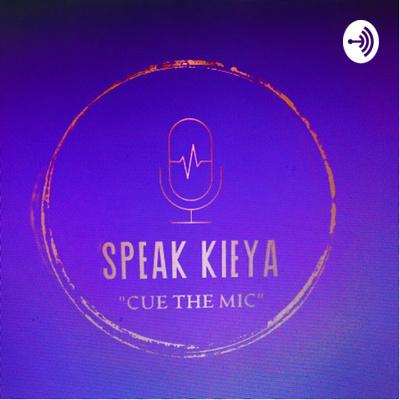 """""""Speak Kieya"""""""