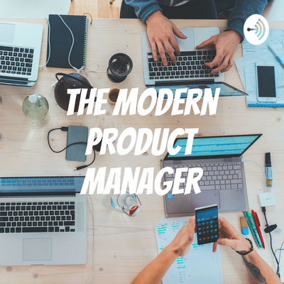 The Modern Product Manager