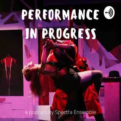 Performance in Progress - a podcast by Spectra Ensemble