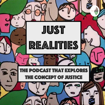 JUST REALITIES - The podcast that explores the concept of JUSTICE