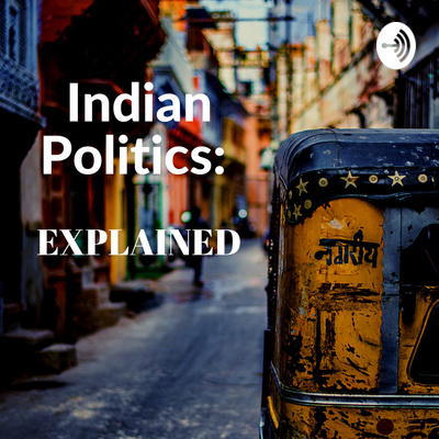 Indian Politics : EXPLAINED
