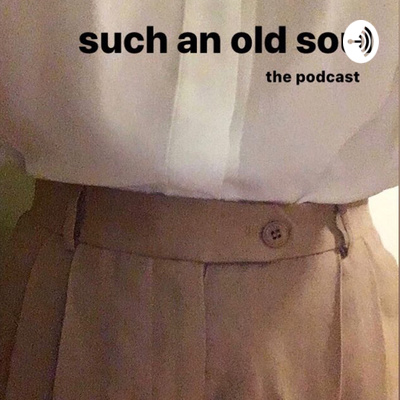 such an old soul : the podcast