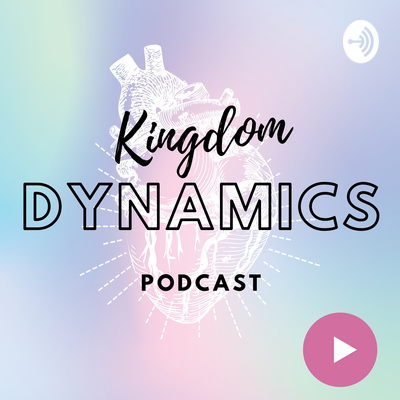 Kingdom (Christianity) Dynamics Podcast