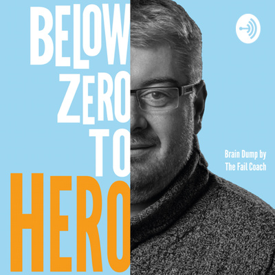 Below Zero to Hero - Brain Dump by the Fail Coach