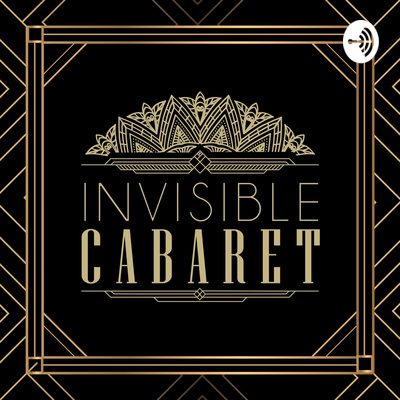 The Invisible Cabaret Podcast