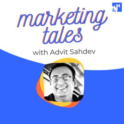 Marketing Tales with Advit Sahdev