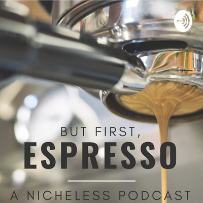 But First, Espresso: A Nichless Podcast