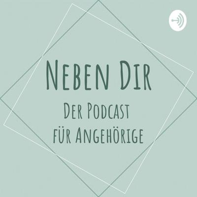 Neben Dir – der Podcast für Angehörige