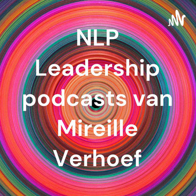 NLP Leadership podcasts van Mireille Verhoef