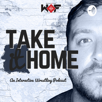 Take It Home - An Interactive Wrestling Podcast