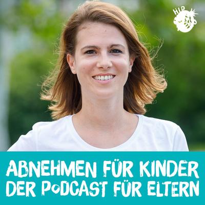 HipTeens - Abnehmen für Kinder - Der Podcast für Eltern von übergewichtigen Kindern & Jugendlichen