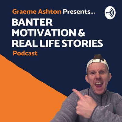 Banter, Motivation & Real Life Stories