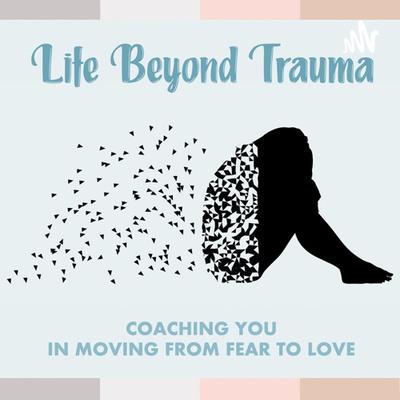 Life Beyond Trauma