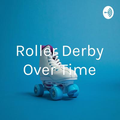 Roller Derby Over Time