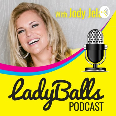LadyBalls™ Podcast with Jody Jelas